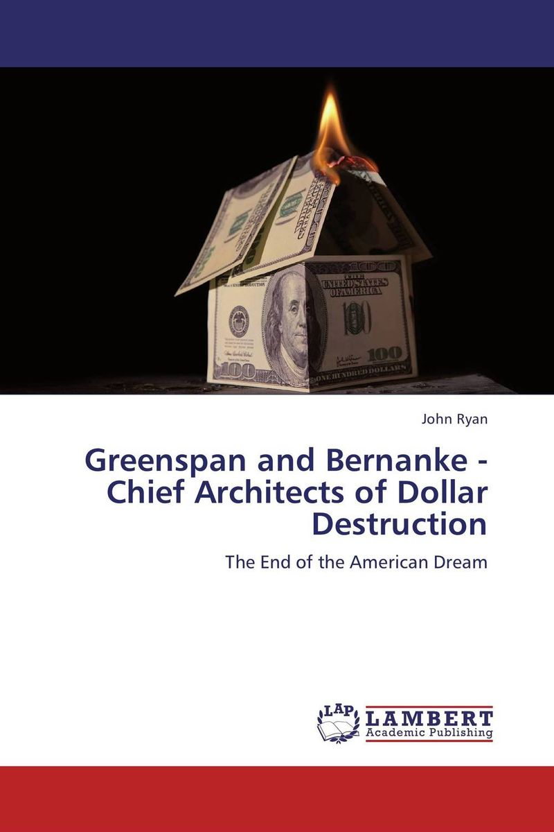 Greenspan and Bernanke - Chief Architects of Dollar Destruction the role of us dollar as the international reserve currency