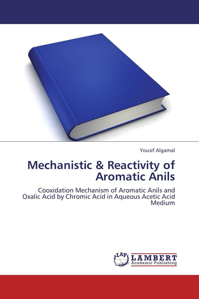 Mechanistic & Reactivity of Aromatic Anils x ray crystallographic and theoretical investigations on aromatic compounds