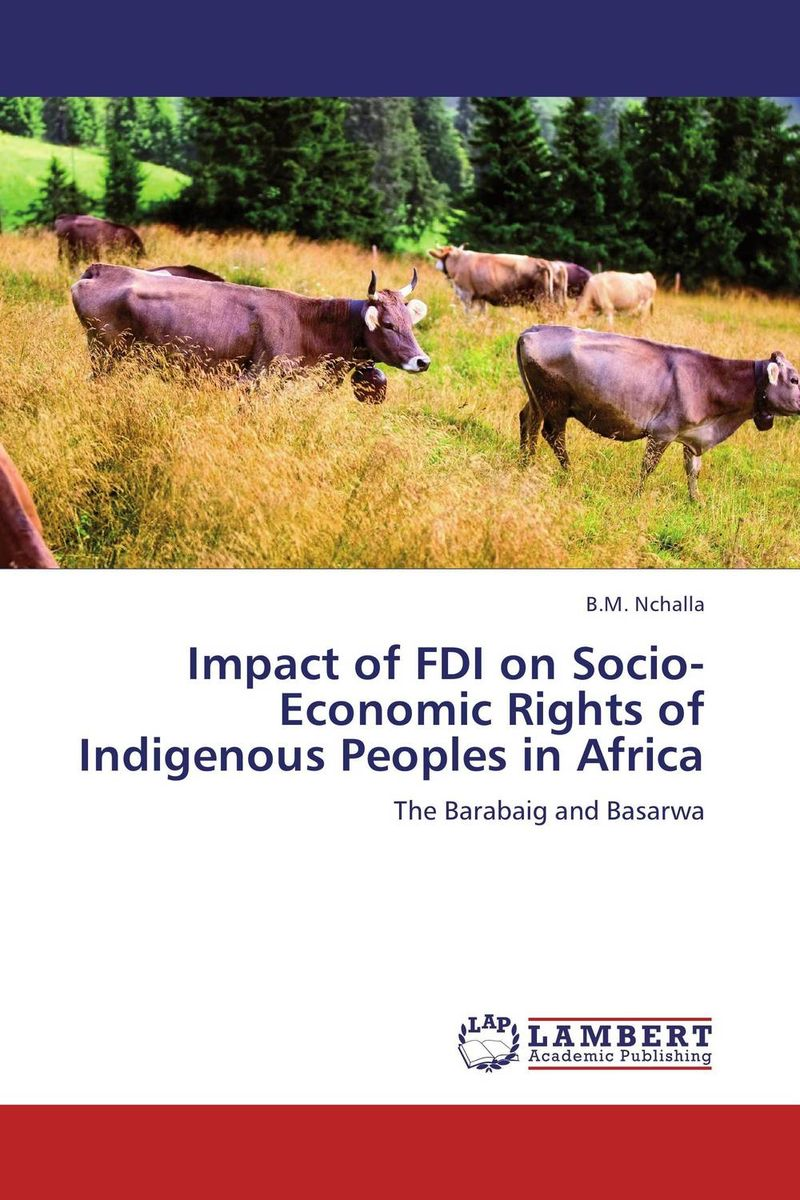 Impact of FDI on Socio-Economic Rights of Indigenous Peoples in Africa documents of the african commission on human and peoples rights volume ii 1999 2007