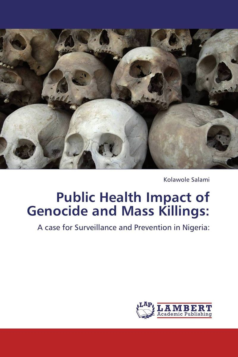 Public Health Impact of Genocide and Mass Killings: poonam mahajan and ajay mahajan concepts in public health dentistry