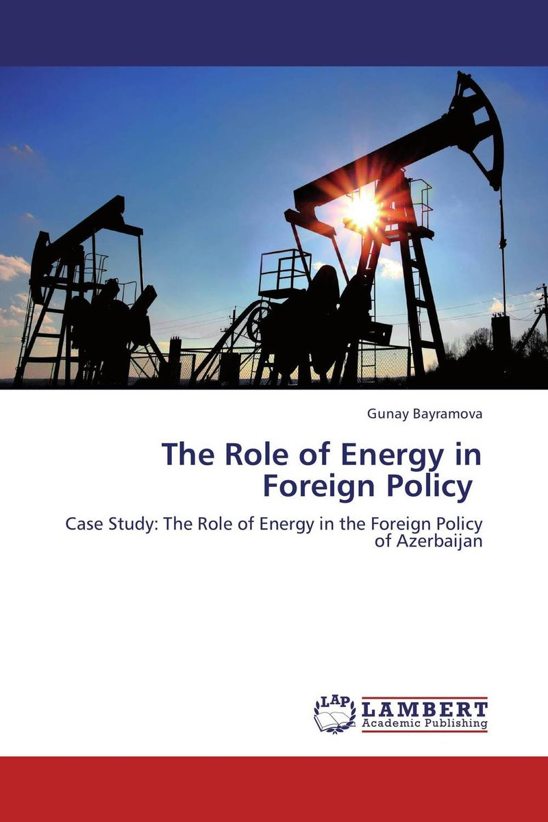 The Role of Energy in Foreign Policy the role of energy in russian foreign policy towards kazakhstan