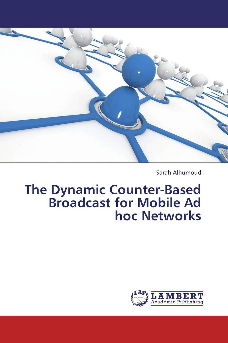 The Dynamic Counter-Based Broadcast for Mobile Ad hoc Networks power aware reliable multicasting algorithm for mobile ad hoc networks