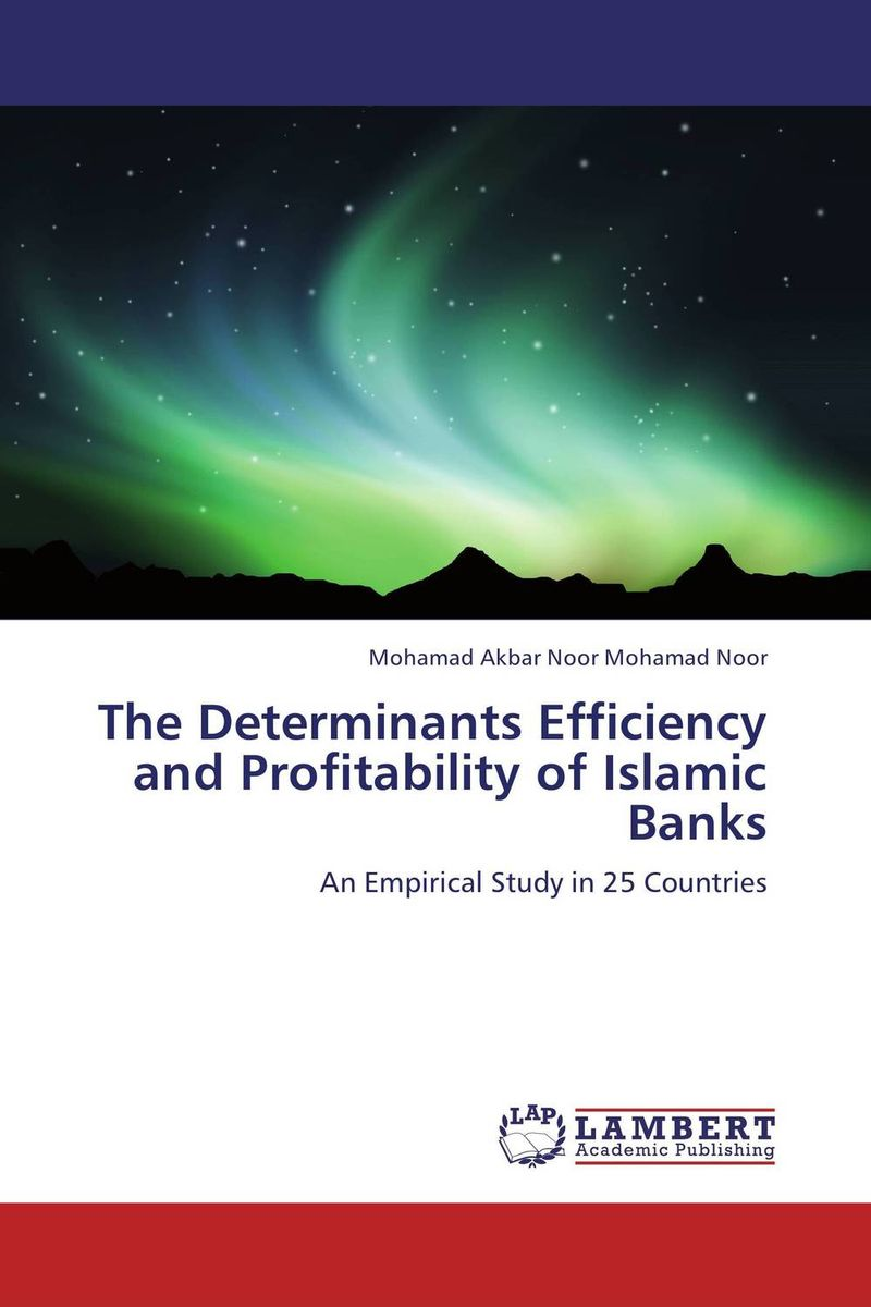 The Determinants Efficiency and Profitability of Islamic Banks islamic banking efficiency