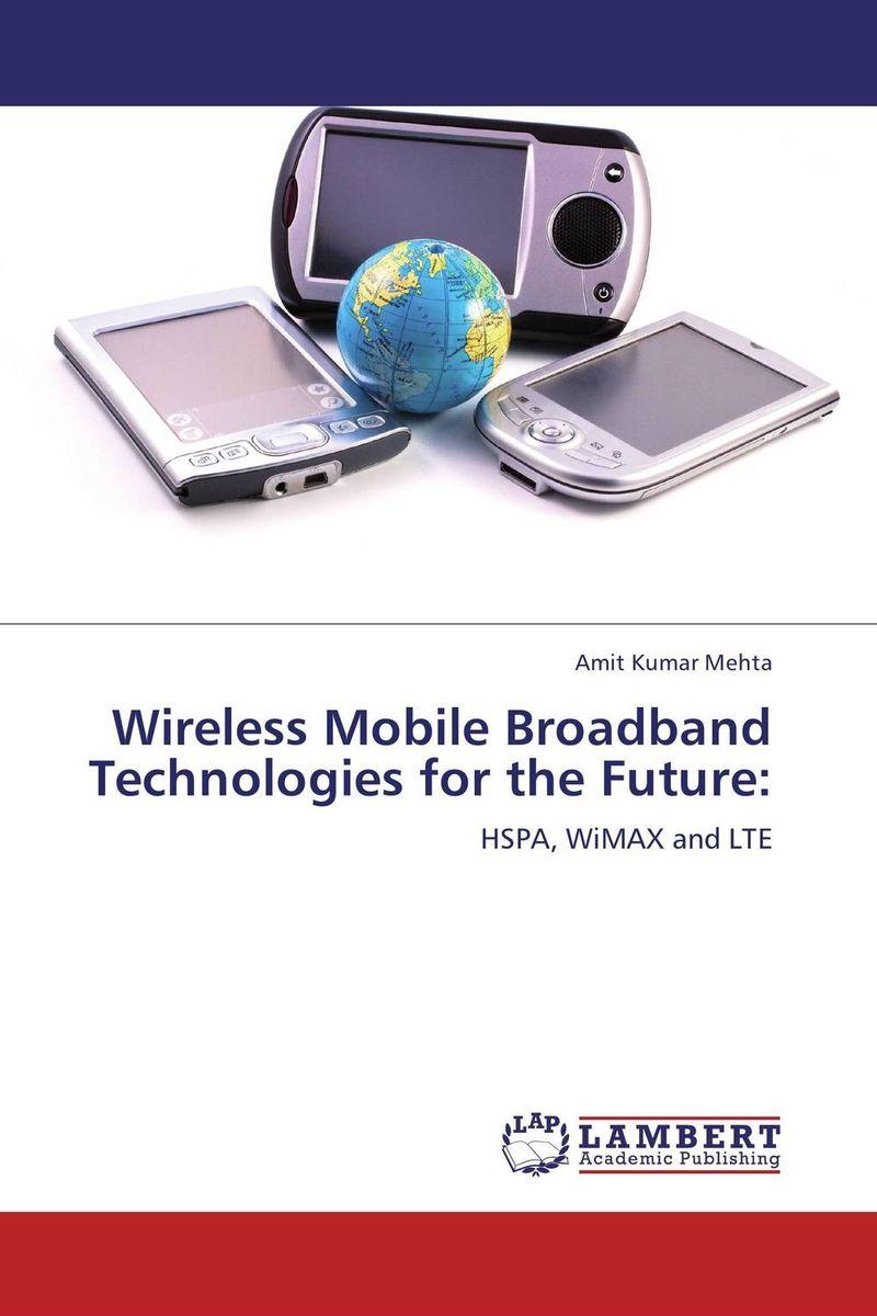 Wireless Mobile Broadband Technologies for the Future: time for future ti016ewsru28