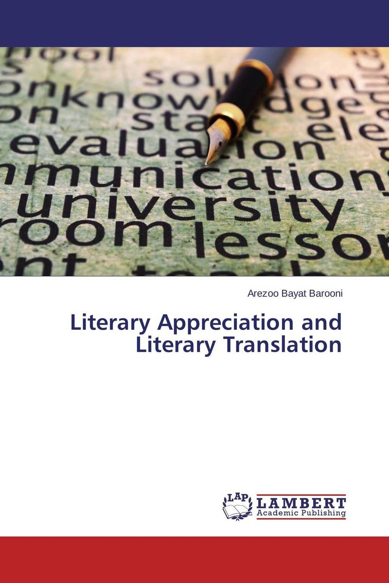 Literary Appreciation and Literary Translation confessions of a literary archeologist