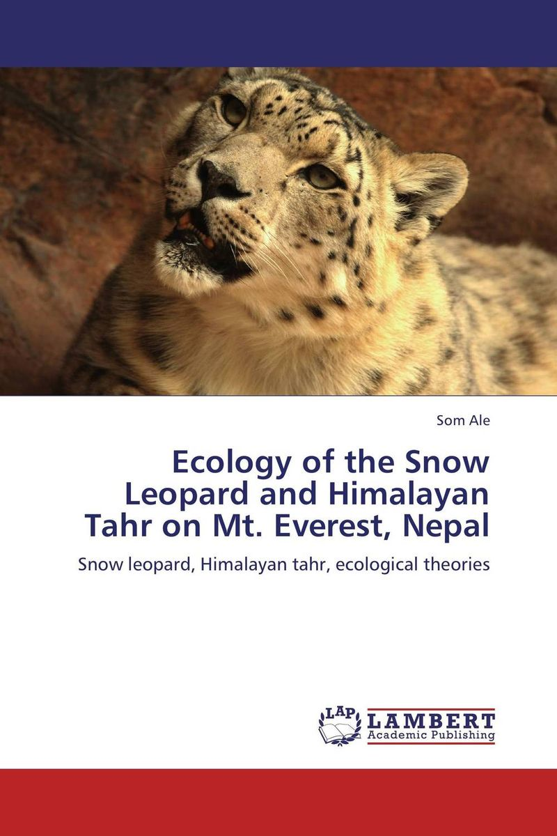 Ecology of the Snow Leopard and Himalayan Tahr on Mt. Everest, Nepal the snow leopard