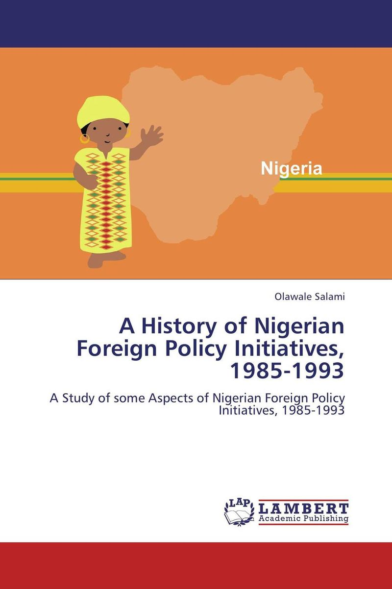 A History of Nigerian Foreign Policy Initiatives, 1985-1993 xuan liu time consistency of optimal policy in a small open economy