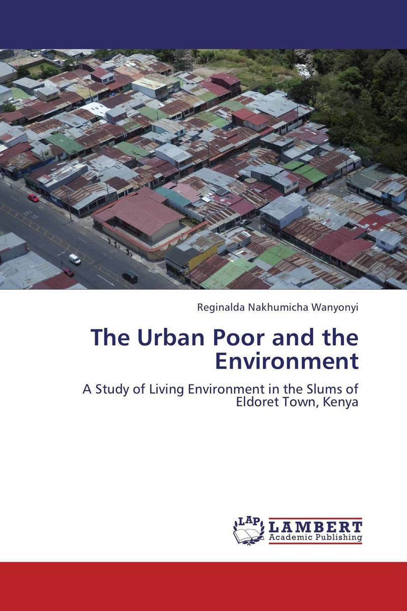 The Urban Poor and the Environment peter w murathimme mburu values based urban services for the poor