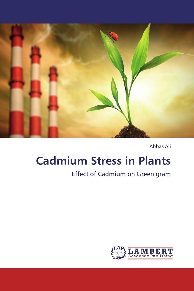 Cadmium Stress in Plants mohd mazid and taqi ahmed khan interaction between auxin and vigna radiata l under cadmium stress