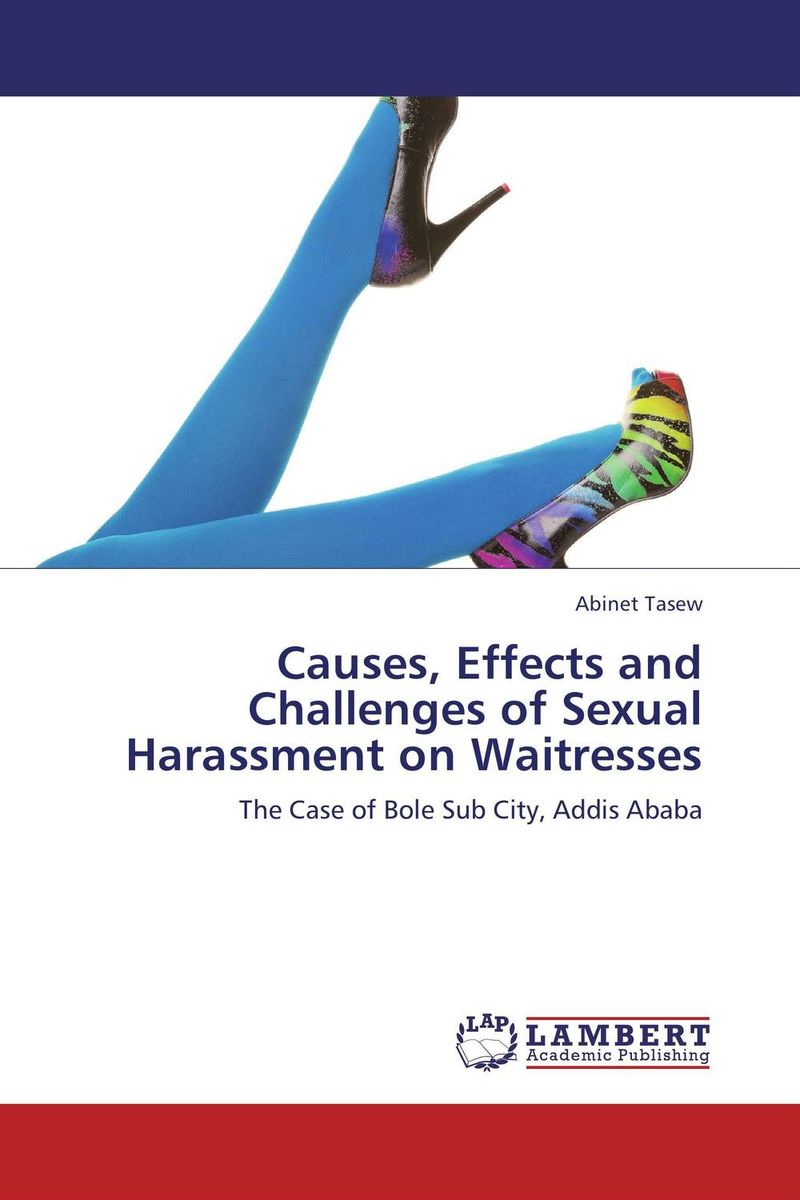 Causes, Effects and Challenges of Sexual Harassment on Waitresses globalization its challenges on democracy and effects on africa