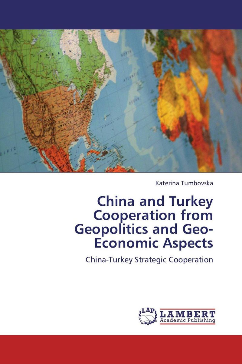 China and Turkey Cooperation from Geopolitics and Geo-Economic Aspects global powers in the 21st century – strategy and relations