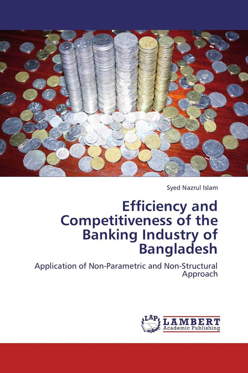 Efficiency and Competitiveness of the Banking Industry of Bangladesh efficiency of islamic and conventional banks in bangladesh