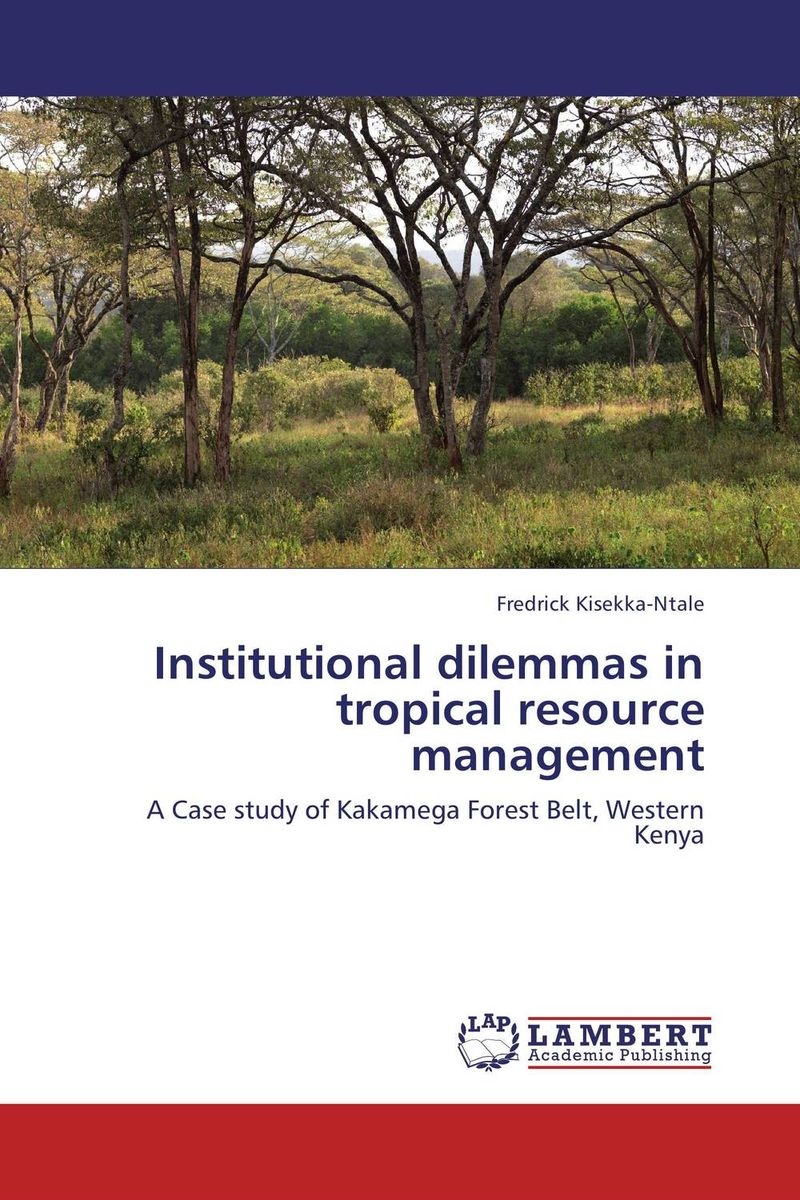 Institutional dilemmas in tropical resource management conflicts in forest resources usage and management