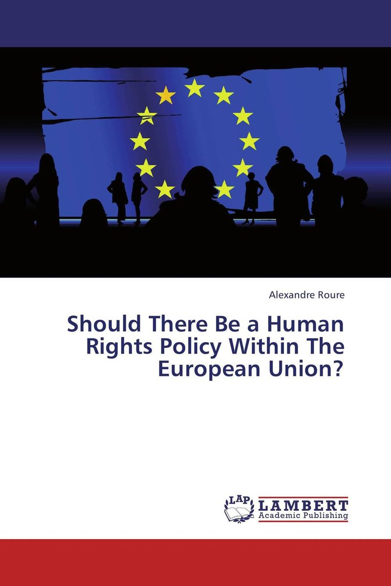 Should There Be a Human Rights Policy Within The European Union? foreign policy as a means for advancing human rights