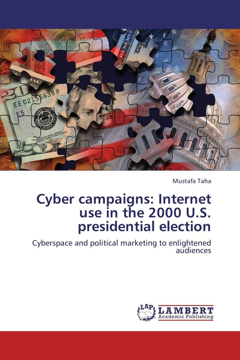 Cyber campaigns: Internet use in the 2000 U.S. presidential election mustafa taha cyber campaigns internet use in the 2000 u s presidential election