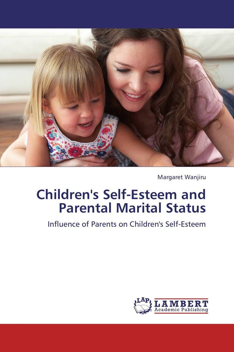 Children's Self-Esteem and Parental Marital Status the self in understanding and treating psychological disorders