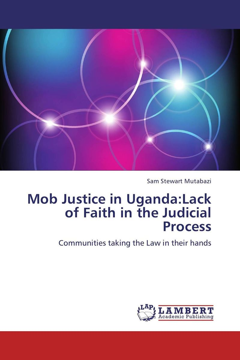 Mob Justice in Uganda:Lack of Faith in the Judicial Process sam stewart mutabazi mob justice in uganda lack of faith in the judicial process