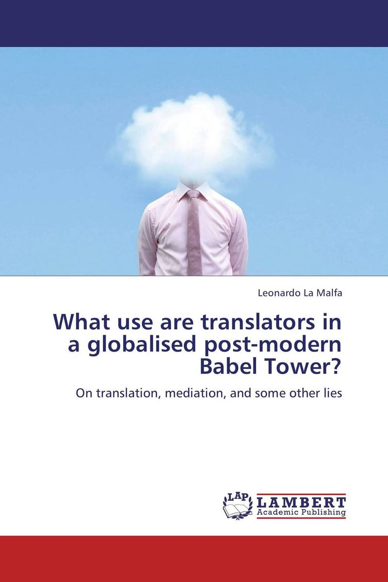 What use are translators in a globalised post-modern Babel Tower? the search for the right translators