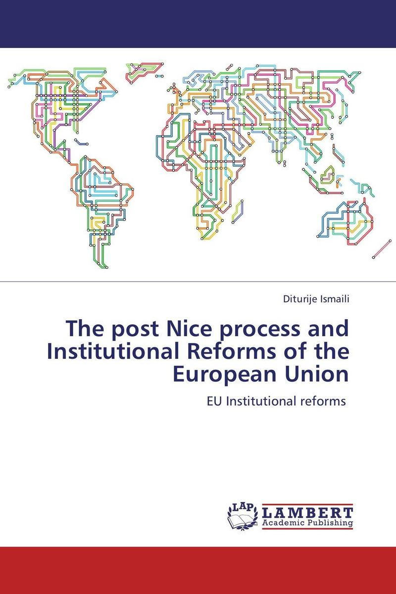 The post Nice process and Institutional Reforms of the European Union the treaty of nice and beyond