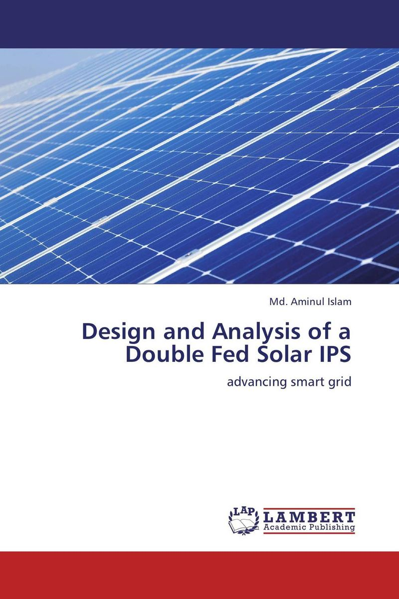 Design and Analysis of a Double Fed Solar IPS md aminul islam design and analysis of a double fed solar ips