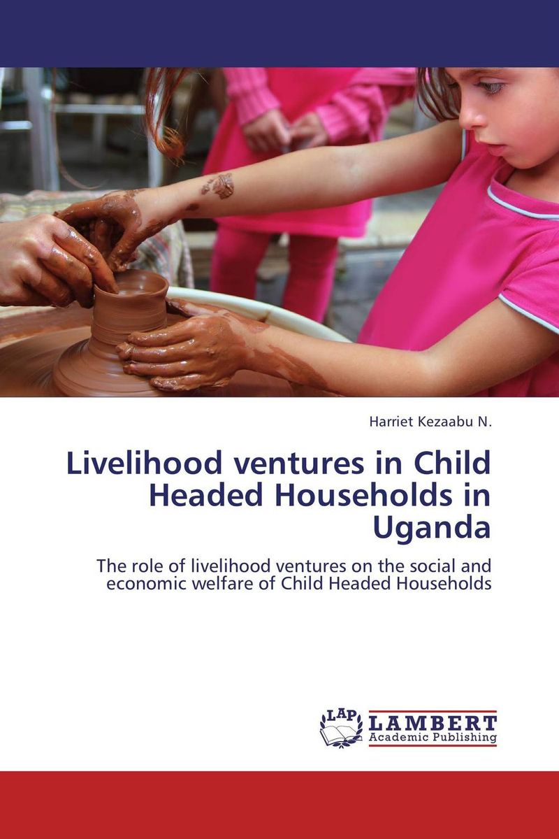 Livelihood ventures in Child Headed Households in Uganda i manev social capital and strategy effectiveness an empirical study of entrepreneurial ventures in a transition economy