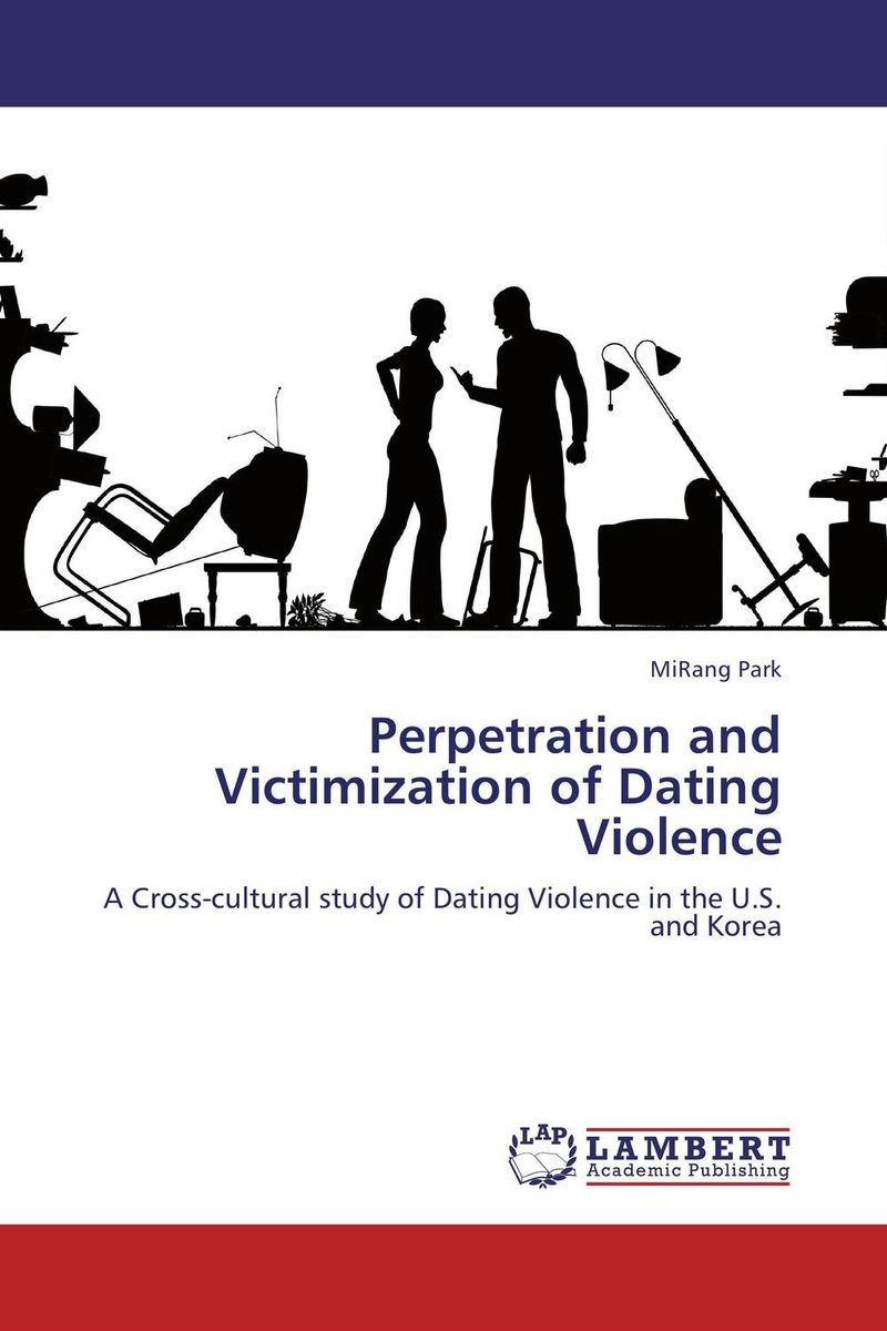 Perpetration and Victimization of Dating Violence nation gender and cultures of violence