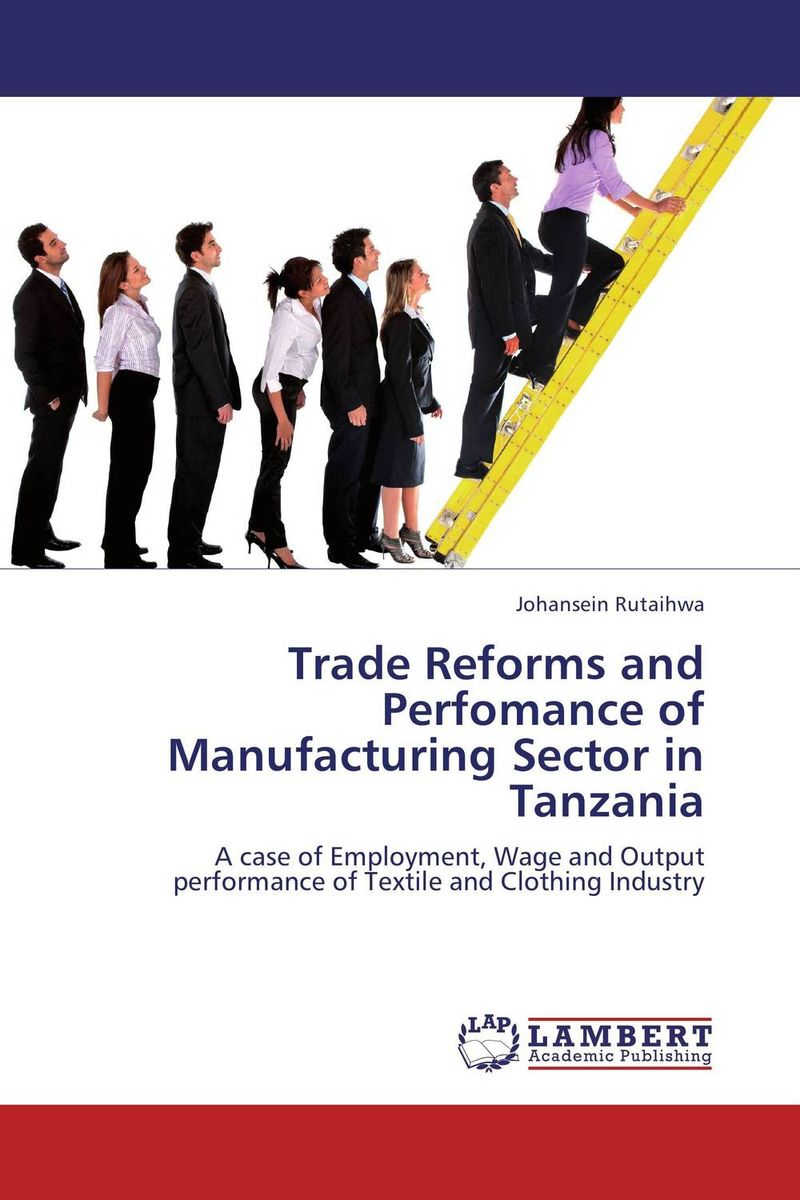 Trade Reforms and Perfomance of Manufacturing Sector in Tanzania martha yilma and sindu workhen kebede impact of trade liberalization on ethiopian agriculture vs industry