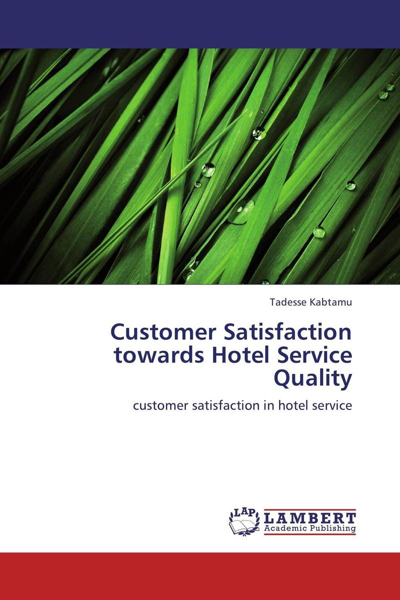 Customer Satisfaction towards Hotel Service Quality robert spector the nordstrom way to customer experience excellence creating a values driven service culture