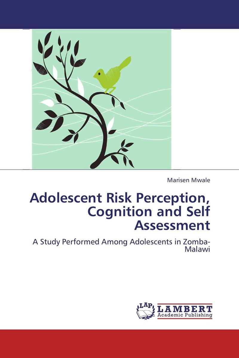 Adolescent Risk Perception, Cognition and Self Assessment adolescent