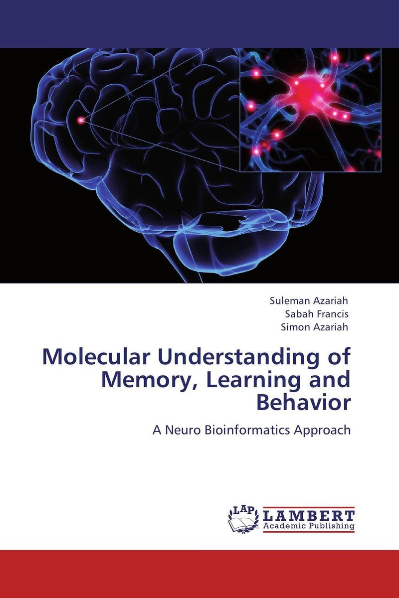 Molecular Understanding of Memory, Learning and Behavior suleman azariah sabah francis and simon azariah molecular understanding of memory learning and behavior