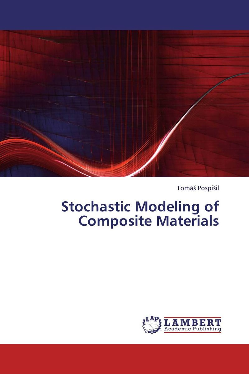 Stochastic Modeling of Composite Materials composite structures design safety and innovation