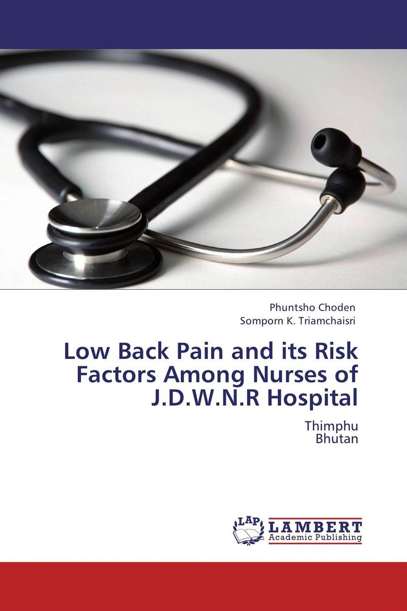 Low Back Pain and its Risk Factors Among Nurses of J.D.W.N.R Hospital nupur aggarwal jugal kishore and gopal krishna ingle how to prevent and manage your low back pain