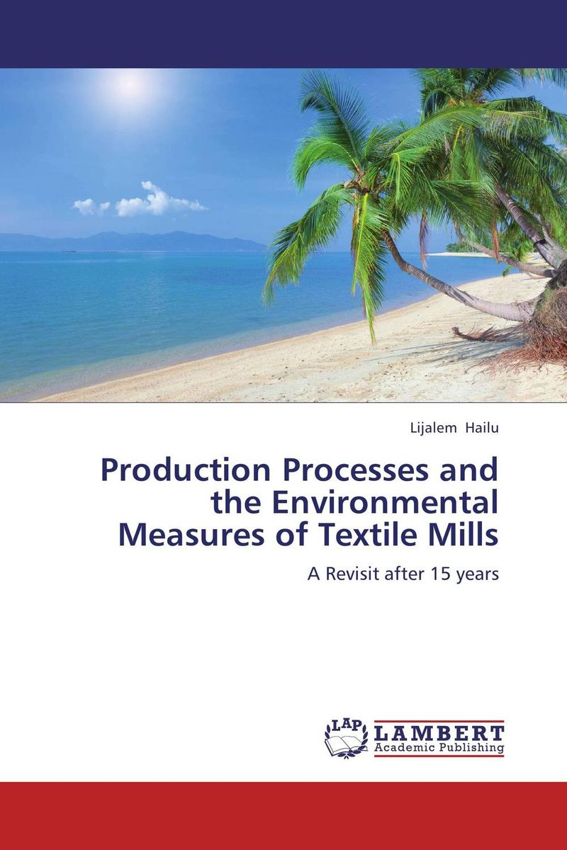 Production Processes and the Environmental Measures of Textile Mills textile volume 1 issue 3 the journal of cloth and culture textile