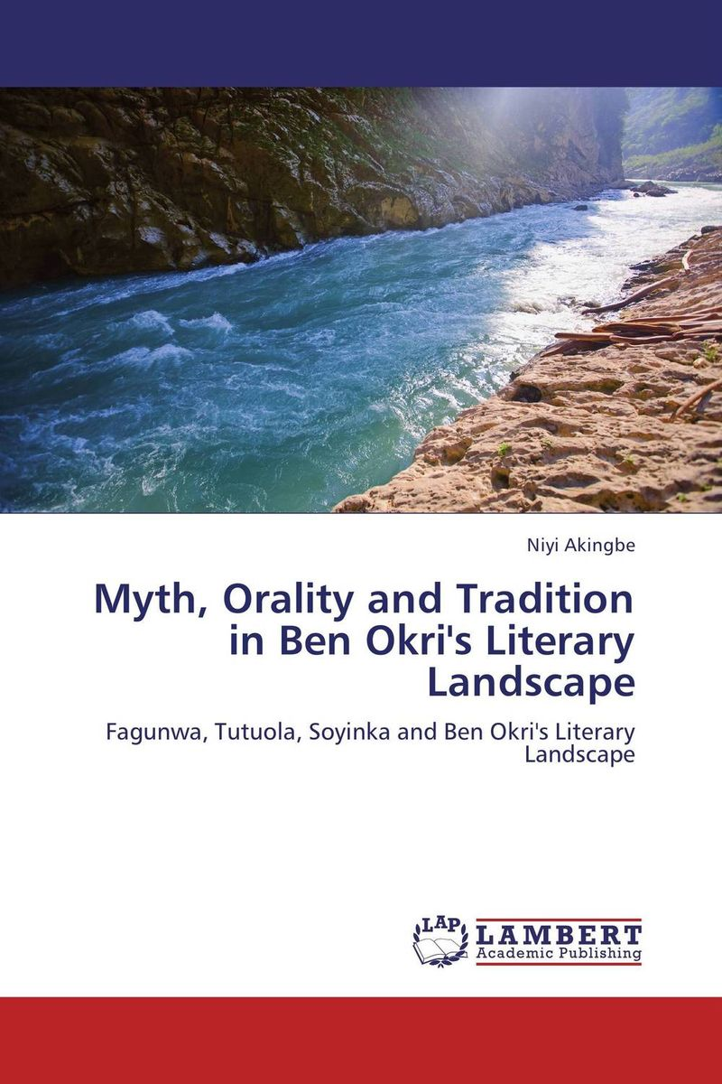 Myth, Orality and Tradition in Ben Okri's Literary Landscape