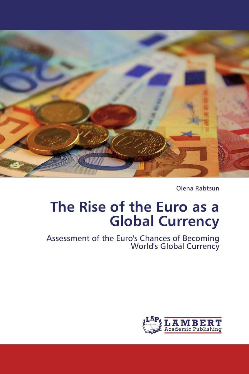 The Rise of the Euro as a Global Currency olena rabtsun the rise of the euro as a global currency