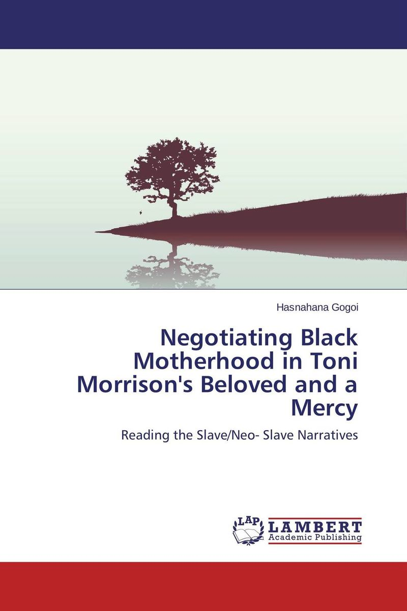 Negotiating Black Motherhood in Toni Morrison's Beloved and a Mercy through my own eyes – single mothers