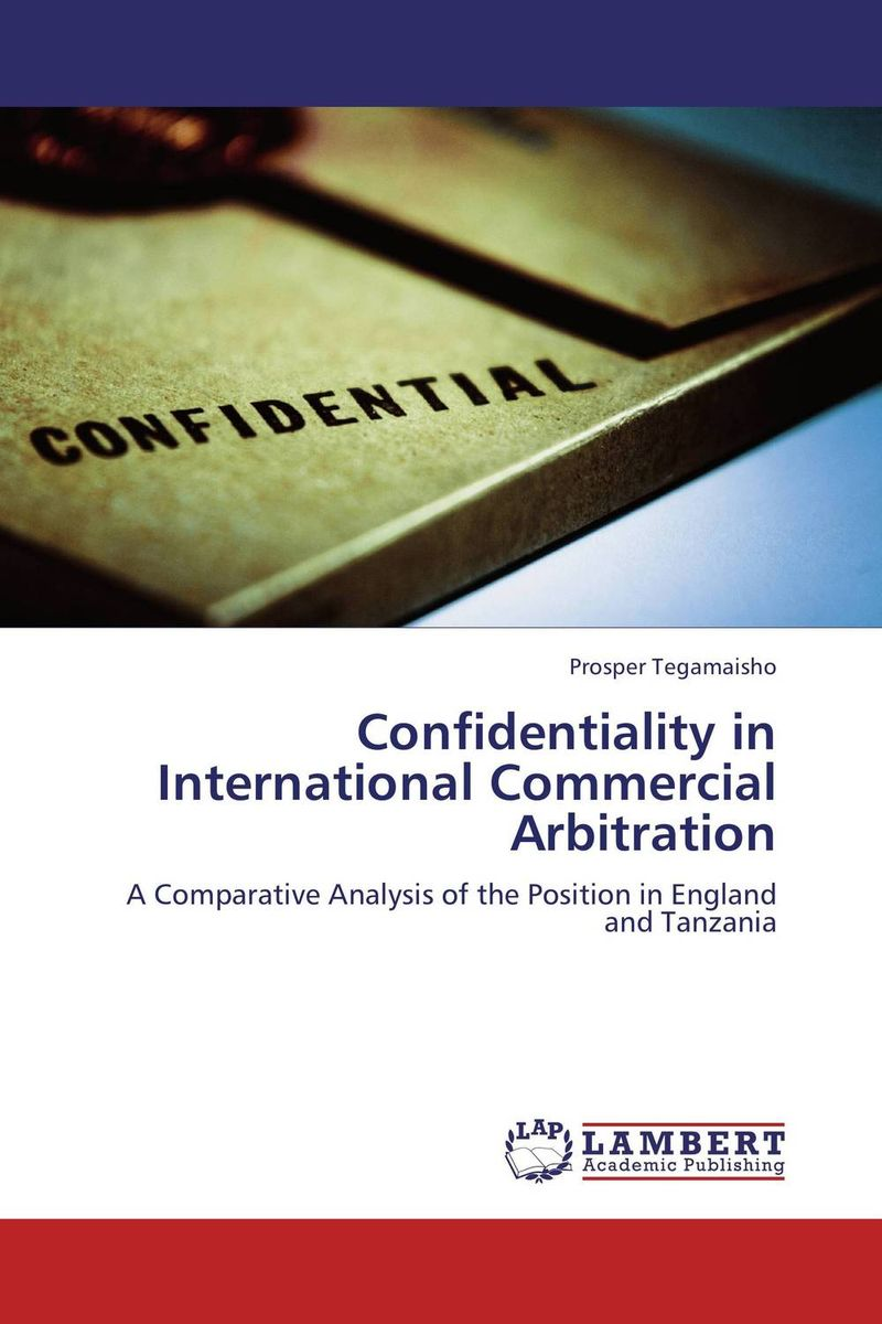 Confidentiality in International Commercial Arbitration confidentiality orders
