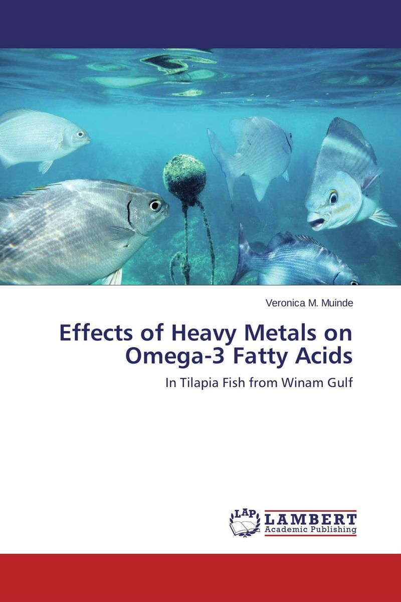 Effects of Heavy Metals on Omega-3 Fatty Acids iyobosa ogbeide optimisation of maldi tof ms for the detection of omega 3 fatty acids