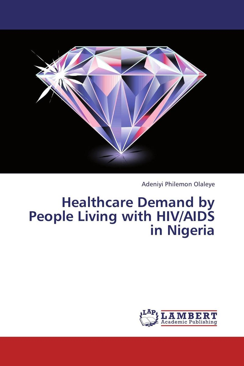 купить Healthcare Demand by People Living with HIV/AIDS in Nigeria по цене 7466 рублей