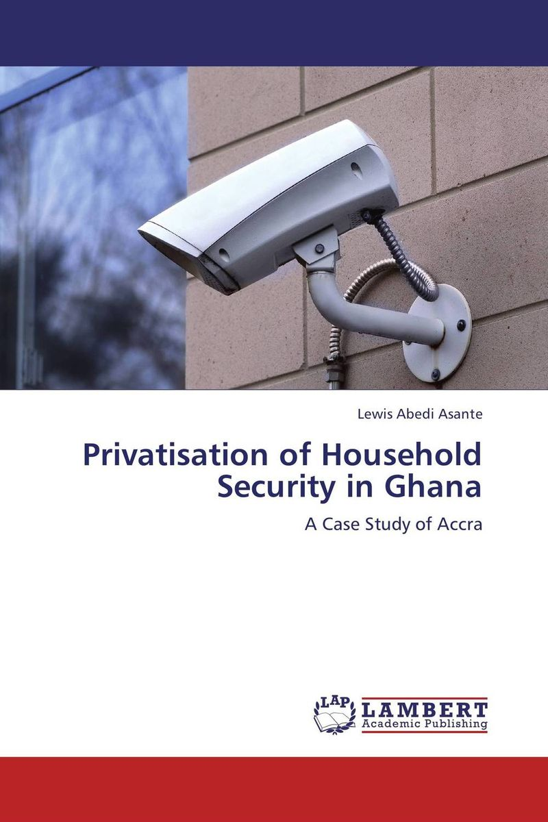 Privatisation of Household Security in Ghana belousov a security features of banknotes and other documents methods of authentication manual денежные билеты бланки ценных бумаг и документов