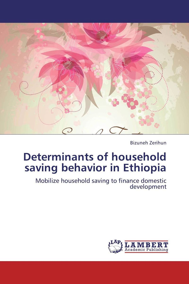 Determinants of household saving behavior in Ethiopia xuan liu time consistency of optimal policy in a small open economy