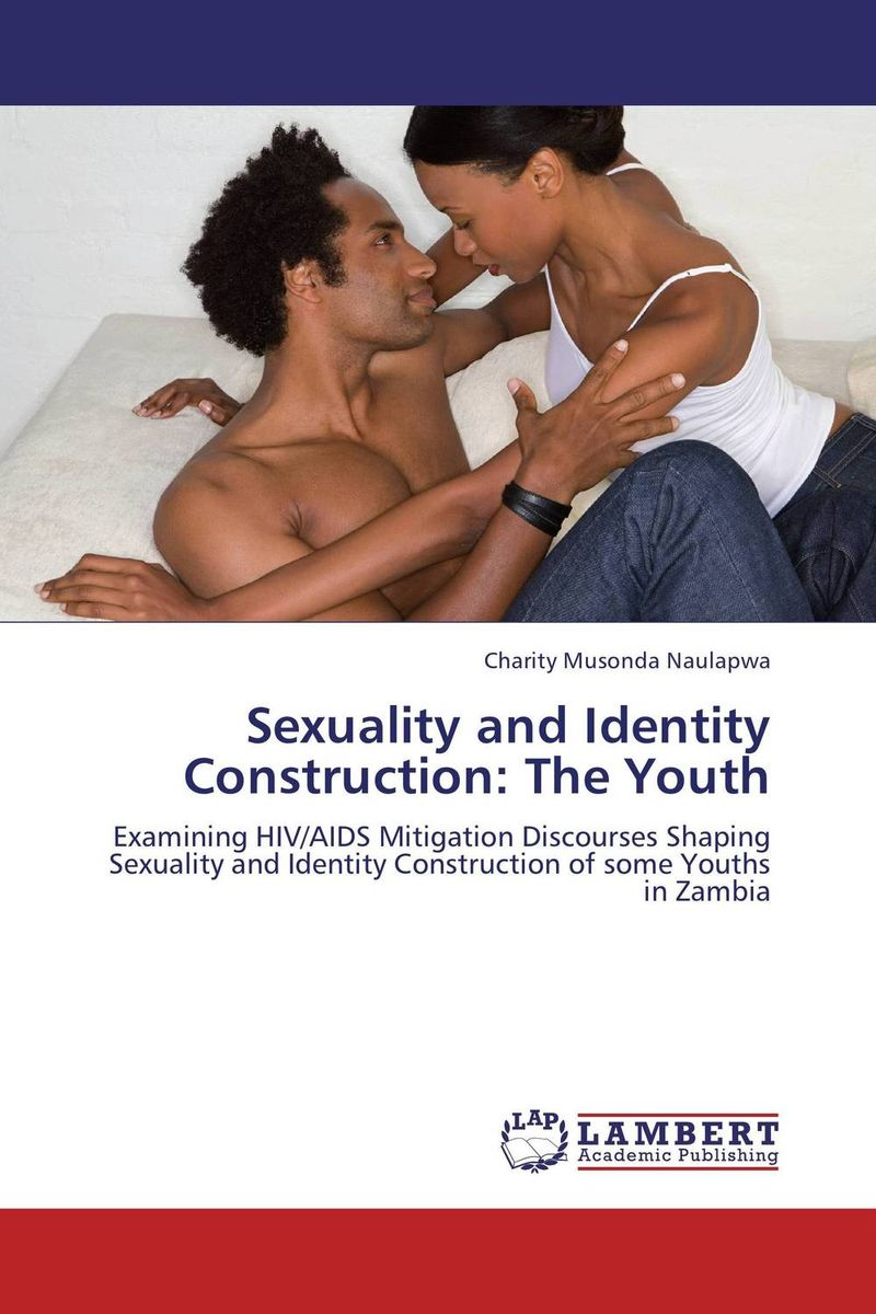 Sexuality and Identity Construction: The Youth sexuality and identity construction the youth