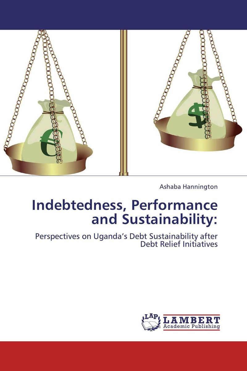 Indebtedness, Performance and Sustainability: ashaba hannington indebtedness performance and sustainability