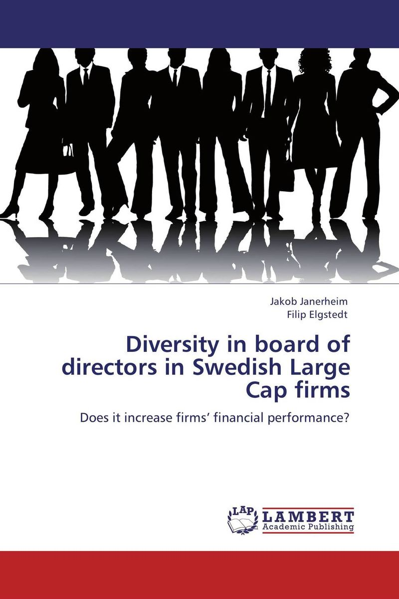 Diversity in board of directors in Swedish Large Cap firms majid abbasi board diversity and firm performance a study of iran