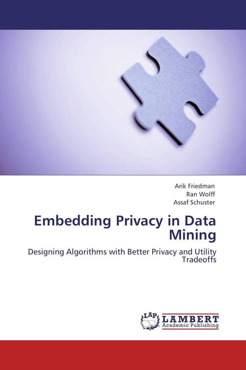 Embedding Privacy in Data Mining david holtzman h privacy lost how technology is endangering your privacy