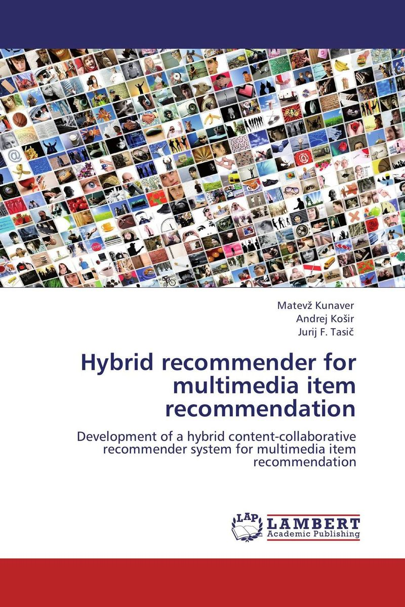 Hybrid recommender for multimedia item recommendation development of a user centered evaluative model for ir systems