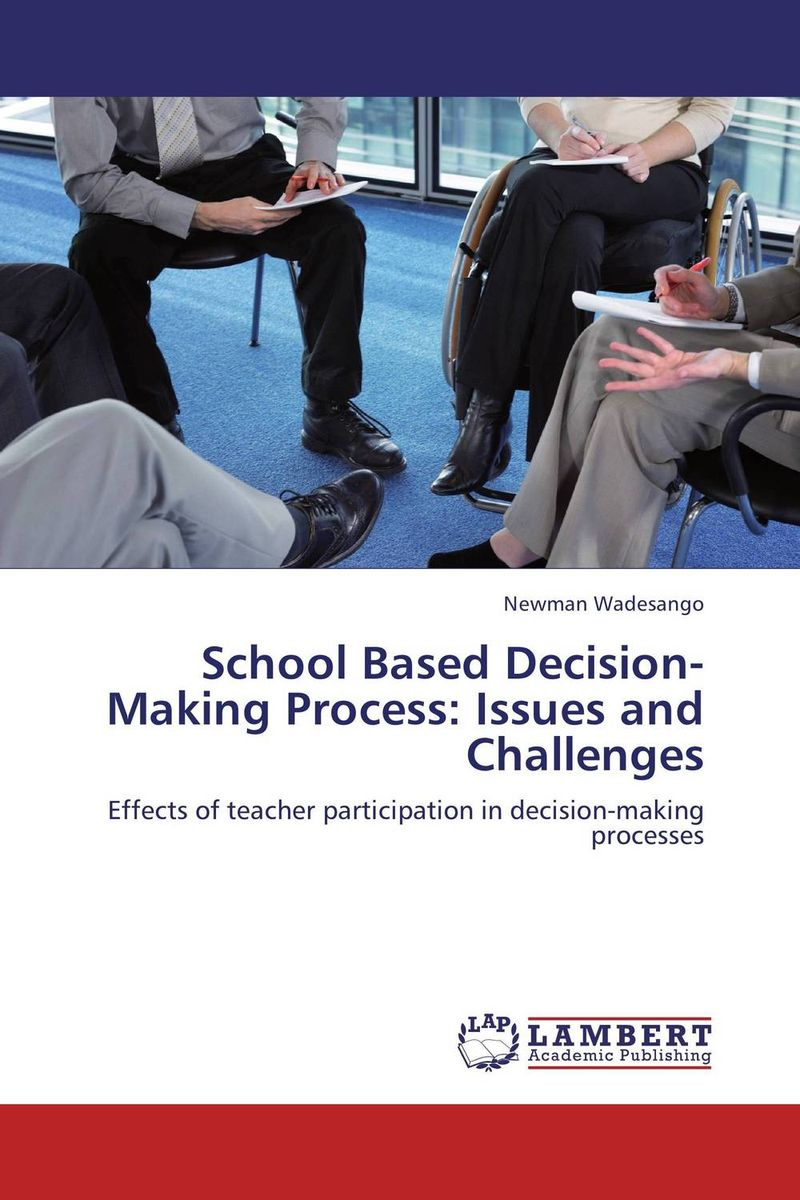 School Based Decision-Making Process: Issues and Challenges nicholas michael the little black book of decision making