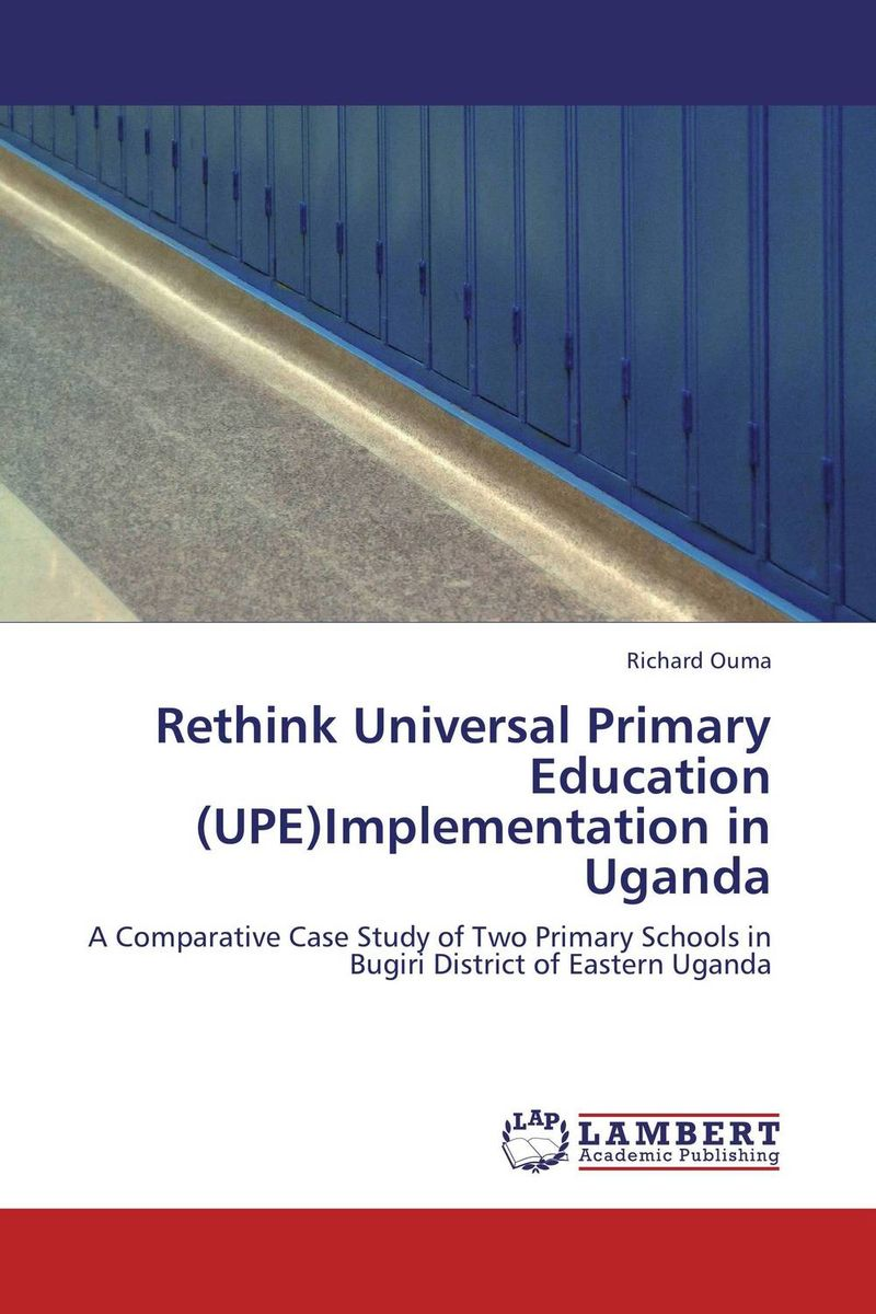 Rethink Universal Primary Education (UPE)Implementation in Uganda universal primary education upe drop outs in northern uganda