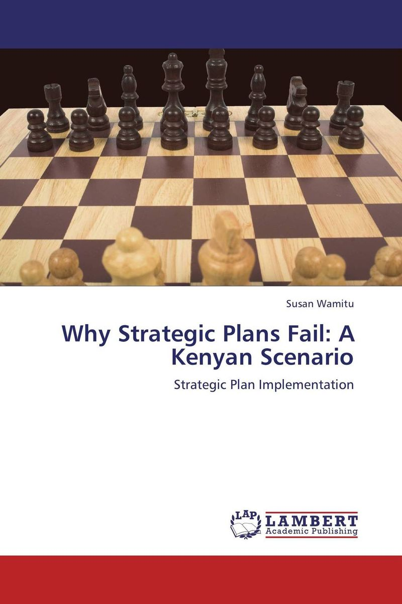 Why Strategic Plans Fail: A Kenyan Scenario presidential nominee will address a gathering