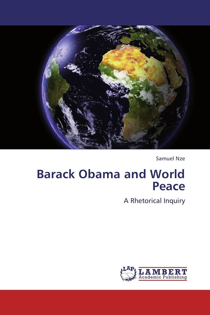 Barack Obama and World Peace rollason j barack obama the story of one man s journey to the white house level 2 сd